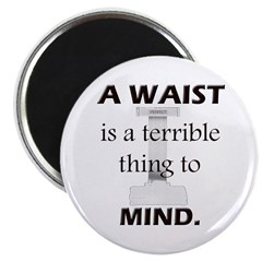 A Waist is a Terrible Thing to Mind T-Shirts Gifts Magnet