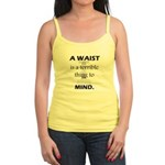 A Waist is a Terrible Thing to Mind T-Shirts Gifts Jr. Spaghetti Tank