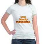 I Am Already Supersized T-Shirts & Gifts Jr. Ringer T-Shirt