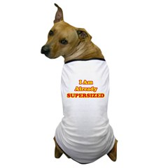I Am Already Supersized T-Shirts & Gifts Dog T-Shirt