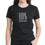 100 Percent Over Him Women's Dark T-Shirt