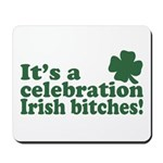 It's a celebration Irish Bitches Mousepad