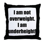 I am not overweight... Throw Pillow
