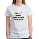 Lord, If I Can't Be Skinny, Let My Friends Be Fat Women's T-Shirt