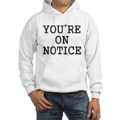 You're on Notice Hooded Sweatshirt