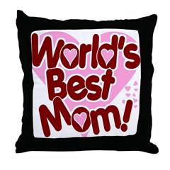 World's BEST Mom! Throw Pillow