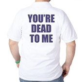 You're Dead to Me Golf Shirt