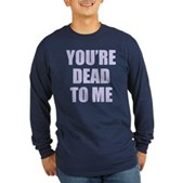 You're Dead to Me Long Sleeve Dark T-Shirt