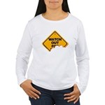Watch Out! Women's Long Sleeve T-Shirt