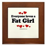 Everyone loves a Fat girl Framed Tile