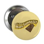 "Gotta Have More Cowbell 2.25"" Button (10 pack)"