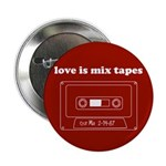 "Love Is Mix Tapes 2.25"" Button (10 pack)"