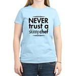Never Trust A Skinny Chef Women's Light T-Shirt