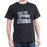 No Crying in Scuba Dark T-Shirt