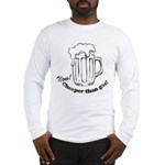 Beer: Now! Cheaper than Gas! Long Sleeve T-Shirt