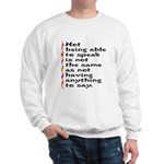 Not Being Able to Speak... Sweatshirt