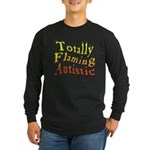 Totally Flaming Autistic Long Sleeve Dark T-Shirt