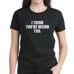 You're Weird Too Women's Dark T-Shirt