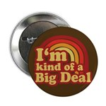 I'm Kind of a Big Deal Button