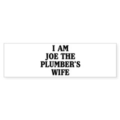 I Am Joe The Plumber's Wife Sticker (Bumper)