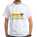 Black Belt in Keepin It Real White T-Shirt
