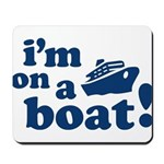 I'm on a Boat! Mousepad