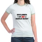 Disclaimer: I am NOT a Medical Doctor Jr. Ringer T-Shirt
