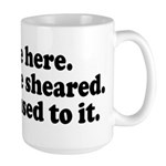 We're Here We're Sheared Get Used To It! Large Mug