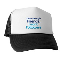 I Have Enough Friends - I Want Followers Trucker Hat