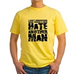 What Makes a Man Hate Another Man? Yellow T-Shirt