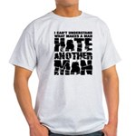 What Makes a Man Hate Another Man? Light T-Shirt