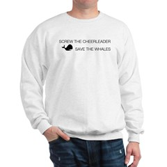 Screw the Cheerleader - Save the Whales Sweatshirt