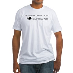 Screw the Cheerleader - Save the Whales Fitted T-Shirt