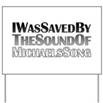 I Was Saved By The Sound Of Michael's Song Yard Sign