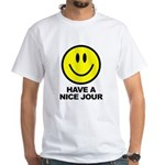 Have a Nice Jour White T-Shirt