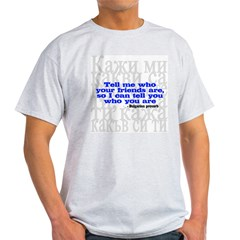 Tell Me Who Your Friends Are.. Light T-Shirt