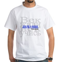 Live for a Century, Learn for a Century White T-Shirt