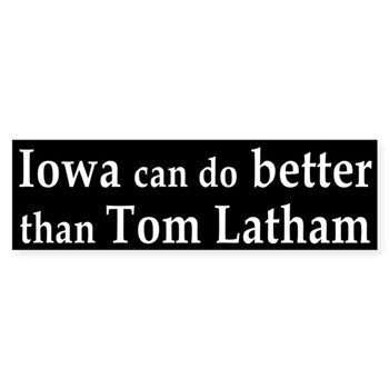 Iowa can do Better than Tom Latham (anti-Latham Bumper Sticker for Iowa Congressional Elections)