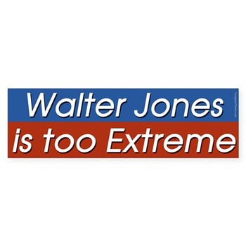 Walter Jones is too Extreme (anti-Jones congressional campaign bumper sticker for North Carolina progressives)