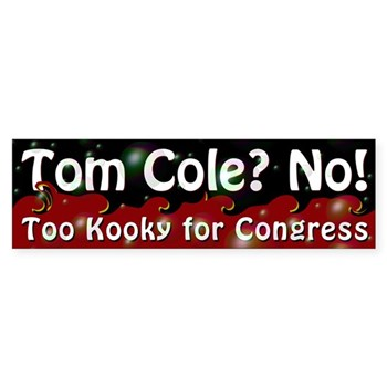Tom Cole is too kooky for Congress (Anti-Cole Bumper sticker for the Oklahoma Congressional Race)