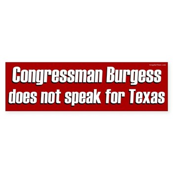 Congressman Burgess does NOT speak for Texas (anti-Burgess congressional campaign bumper sticker)