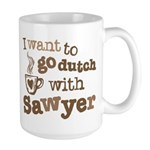 I want to go dutch w/Sawyer Large Mug