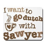 I want to go dutch w/Sawyer Mousepad