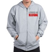 I Could Be Illegal Zip Hoodie