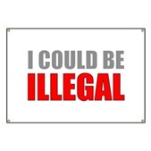 I Could Be Illegal Banner