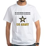 My Daughter is serving - Army White T-Shirt