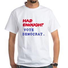 Had Enough? Vote Democrat White T-Shirt