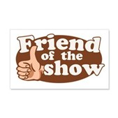 Friend of the Show 22x14 Wall Peel