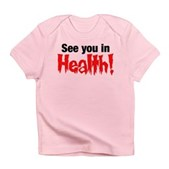 See You In Health! Infant T-Shirt