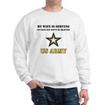 U.S. Army - My Wife is serving Sweatshirt